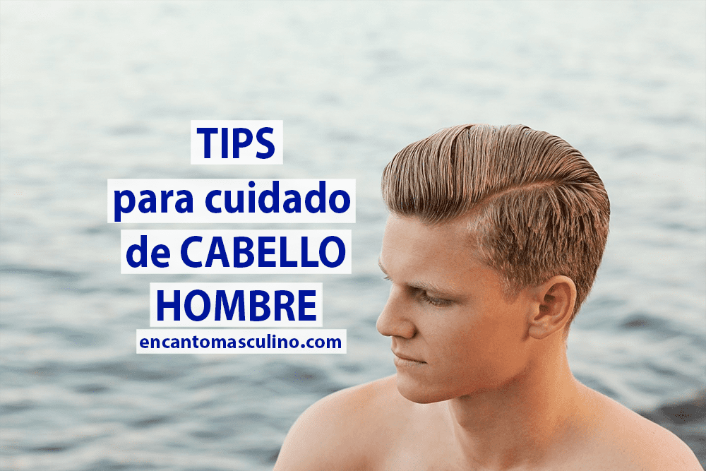 Tips para cuidado de cabello hombre