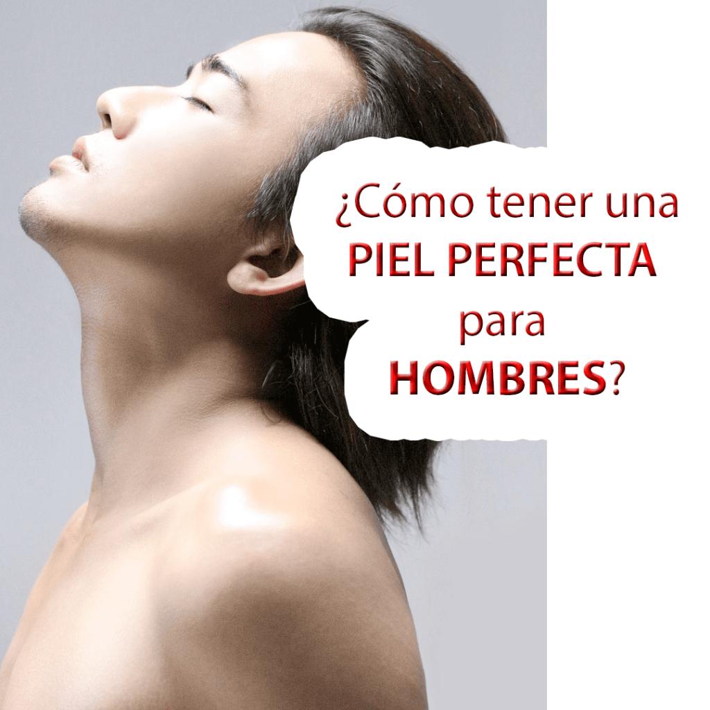 ¿Cómo tener una PIEL PERFECTA para HOMBRES?